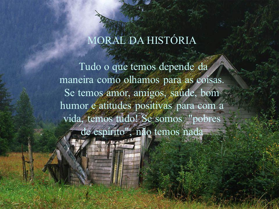MORAL DA HISTÓRIA Tudo o que temos depende da maneira como olhamos para as coisas.