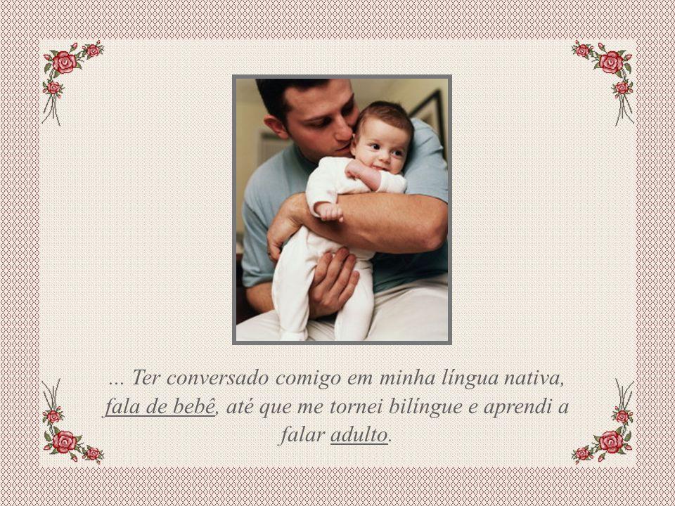 Slide feito por Luana Rodrigues, em 05.08.03. Luannarj@uol.com.br... Dizer que o dia em que nasci foi o dia mais feliz de sua vida.