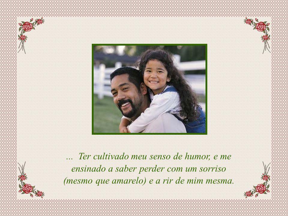 Slide feito por Luana Rodrigues, em 05.08.03. Luannarj@uol.com.br... Ter-me ensinado que um pouco de trabalho nunca fez mal a ninguém.