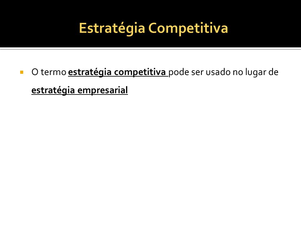 O termo estratégia competitiva pode ser usado no lugar de estratégia empresarial