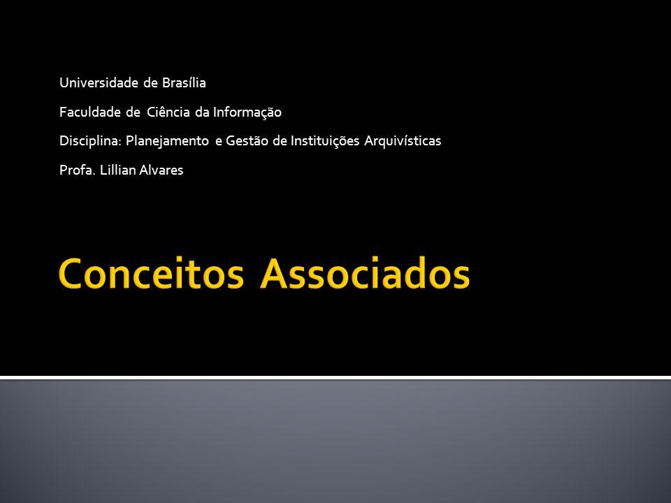 Universidade de Brasília Faculdade de Ciência da Informação Disciplina: Planejamento e Gestão de Instituições Arquivísticas Profa.