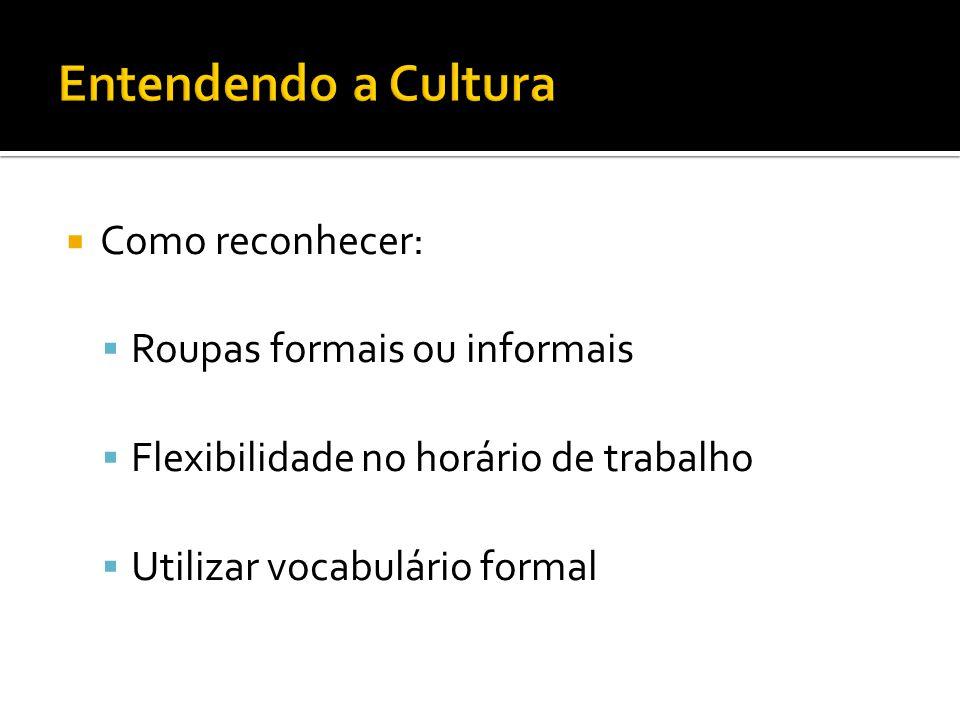 Como reconhecer: Roupas formais ou informais Flexibilidade no horário de trabalho Utilizar vocabulário formal