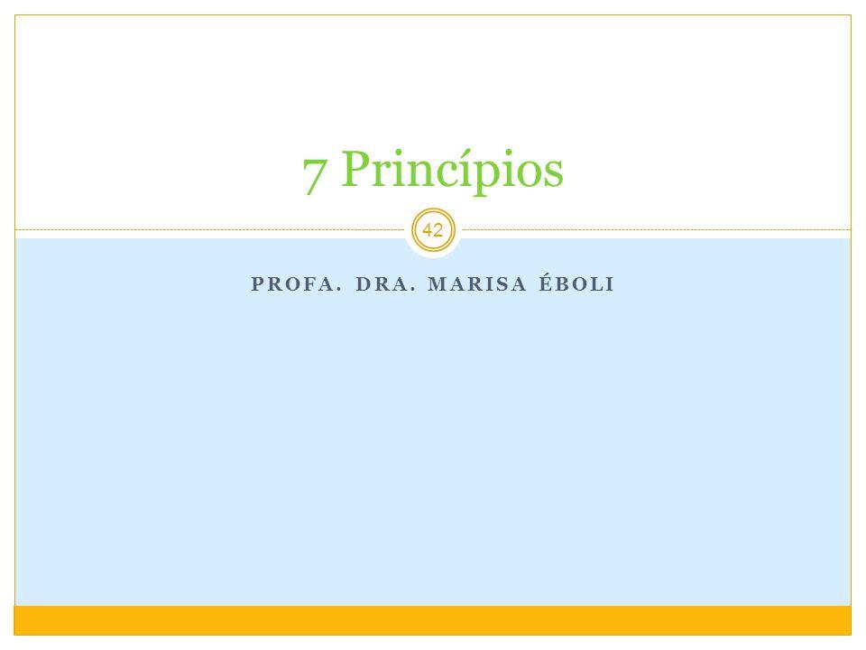 PROFA. DRA. MARISA ÉBOLI 42 7 Princípios