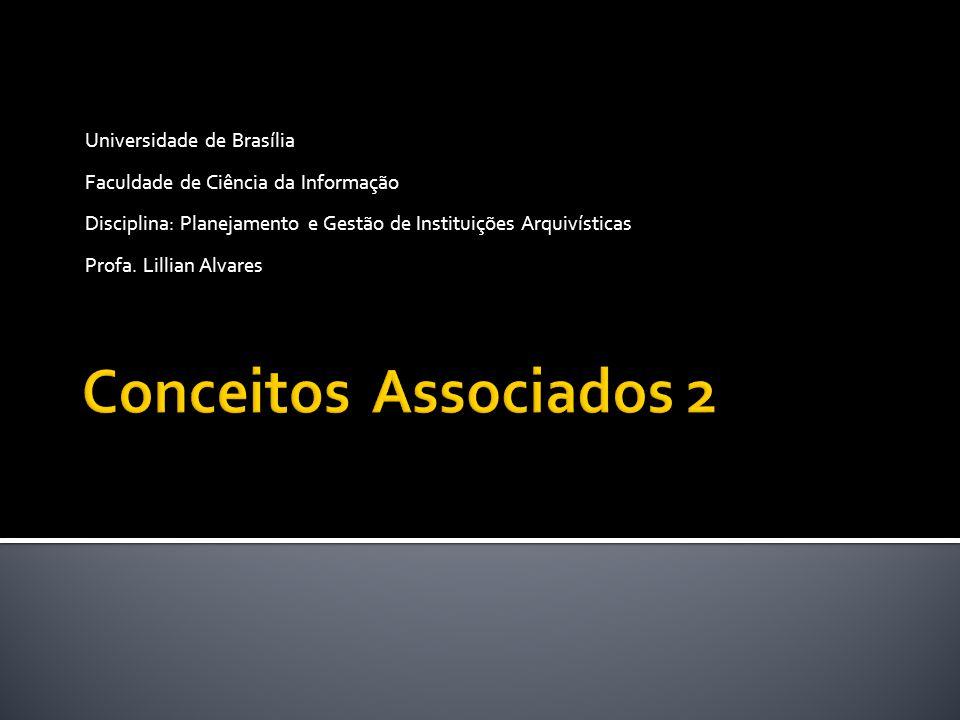 Universidade de Brasília Faculdade de Ciência da Informação Disciplina: Planejamento e Gestão de Instituições Arquivísticas Profa. Lillian Alvares