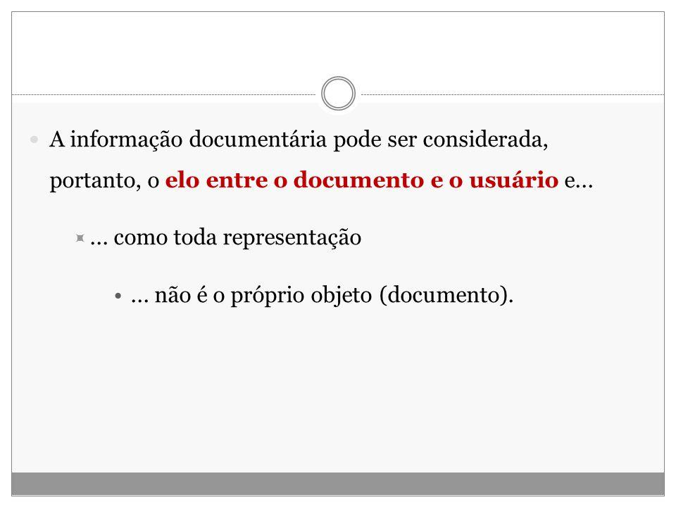A informação documentária pode ser considerada, portanto, o elo entre o documento e o usuário e......