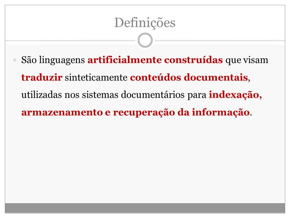 Definições São linguagens artificialmente construídas que visam traduzir sinteticamente conteúdos documentais, utilizadas nos sistemas documentários para indexação, armazenamento e recuperação da informação.