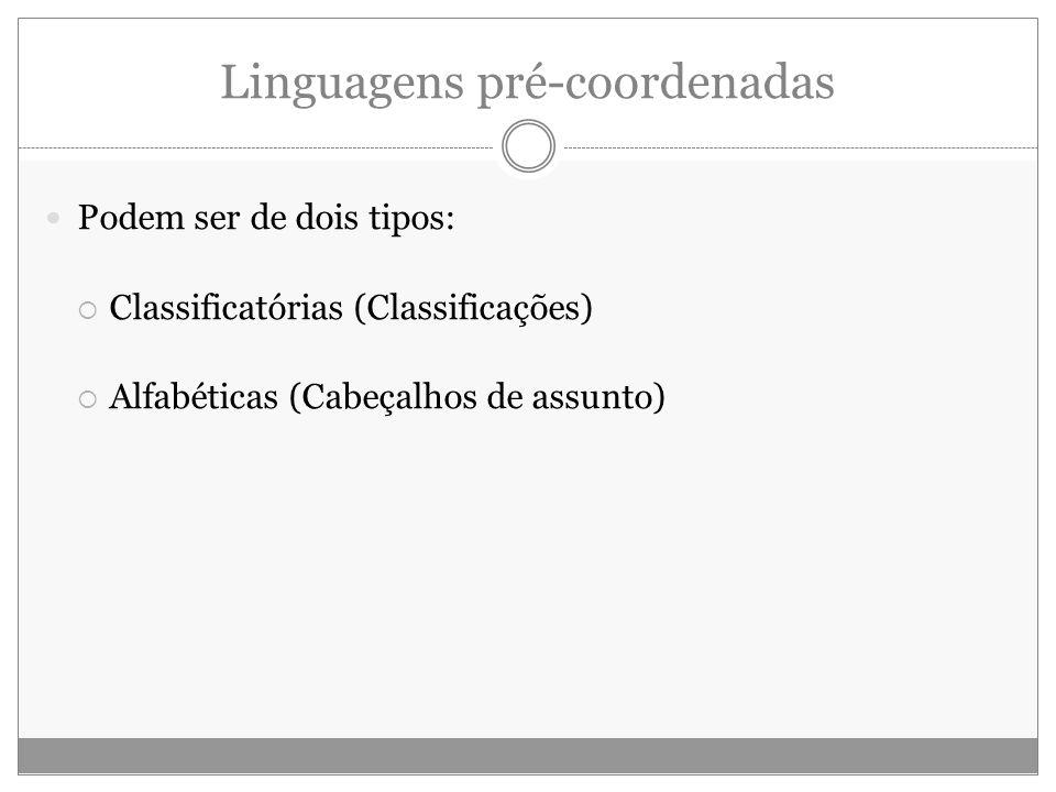 Linguagens pré-coordenadas Podem ser de dois tipos: Classificatórias (Classificações) Alfabéticas (Cabeçalhos de assunto)