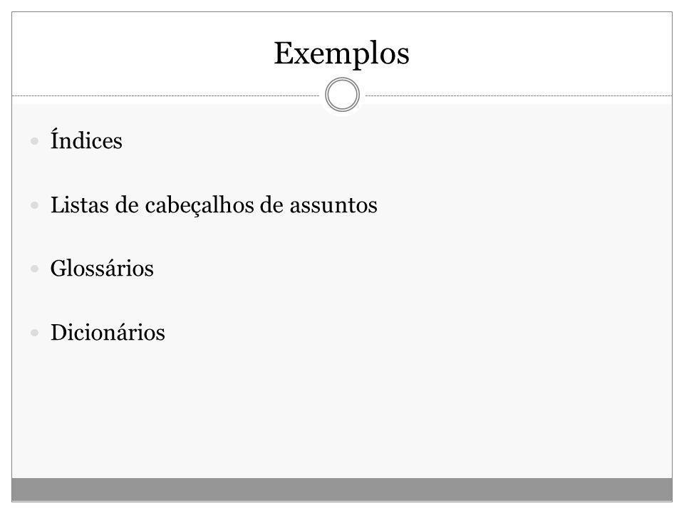 Exemplos Índices Listas de cabeçalhos de assuntos Glossários Dicionários