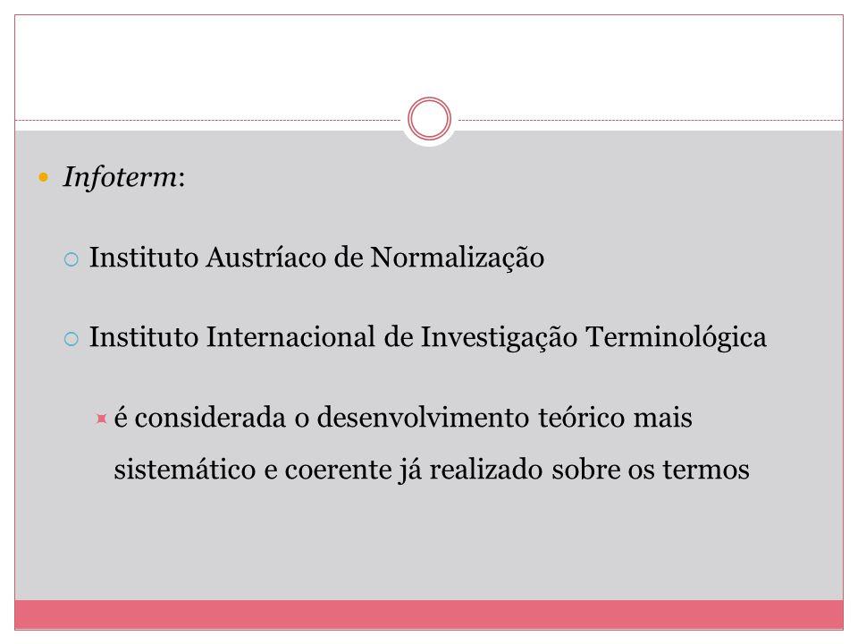 Infoterm: Instituto Austríaco de Normalização Instituto Internacional de Investigação Terminológica é considerada o desenvolvimento teórico mais siste