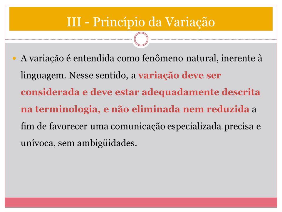 III - Princípio da Variação A variação é entendida como fenômeno natural, inerente à linguagem. Nesse sentido, a variação deve ser considerada e deve