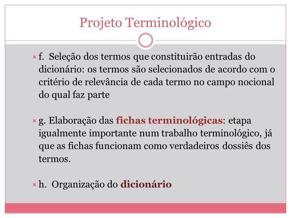 Projeto Terminológico f. Seleção dos termos que constituirão entradas do dicionário: os termos são selecionados de acordo com o critério de relevância