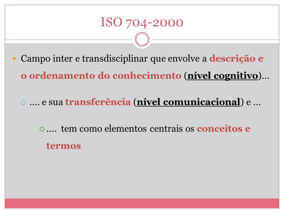 ISO 704-2000 Campo inter e transdisciplinar que envolve a descrição e o ordenamento do conhecimento (nível cognitivo)....... e sua transferência (níve