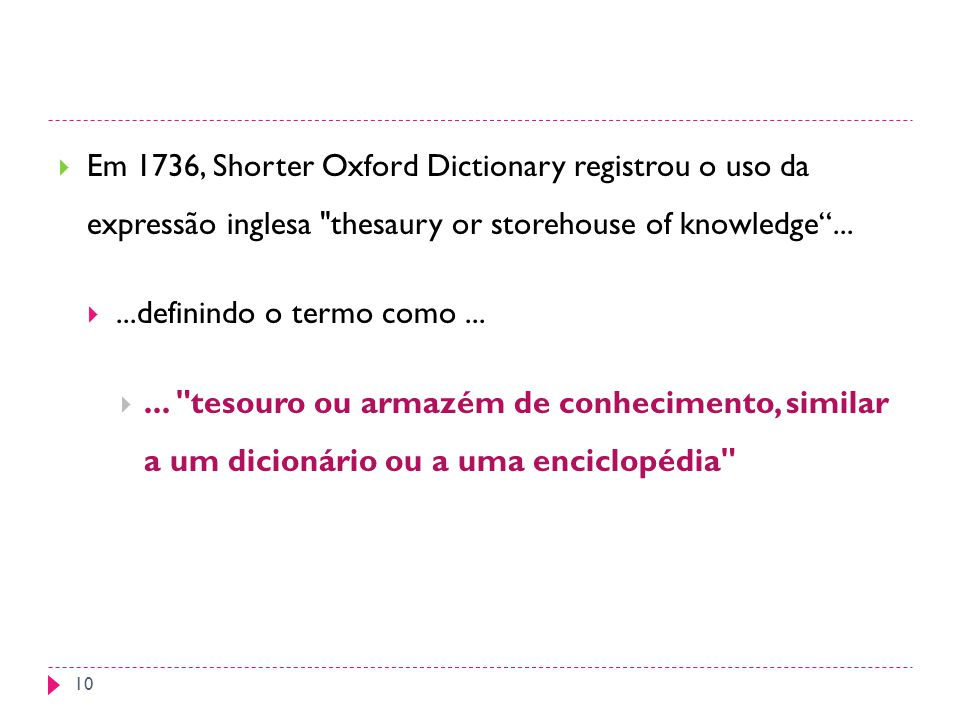 Em 1736, Shorter Oxford Dictionary registrou o uso da expressão inglesa thesaury or storehouse of knowledge......definindo o termo como......
