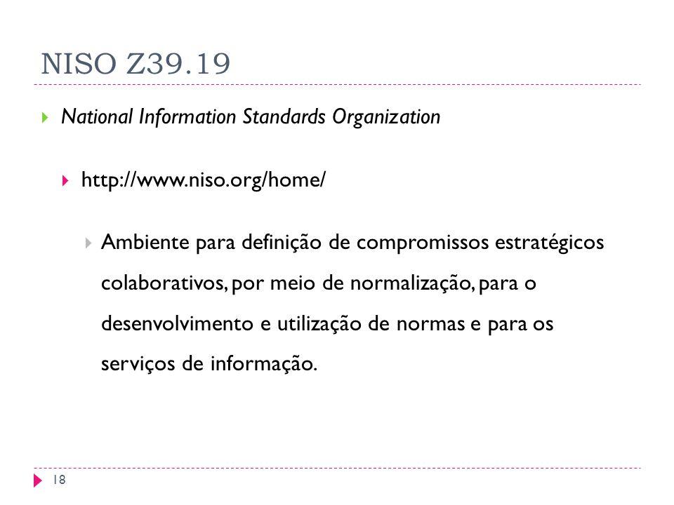 NISO Z39.19 National Information Standards Organization http://www.niso.org/home/ Ambiente para definição de compromissos estratégicos colaborativos, por meio de normalização, para o desenvolvimento e utilização de normas e para os serviços de informação.