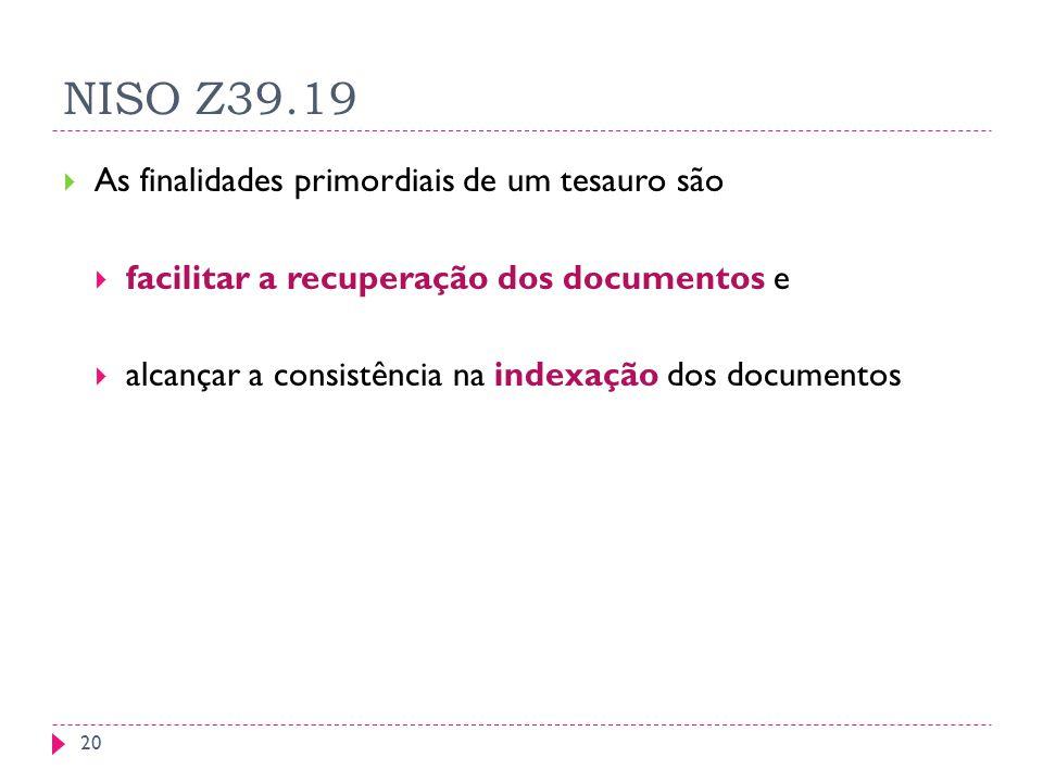 NISO Z39.19 As finalidades primordiais de um tesauro são facilitar a recuperação dos documentos e alcançar a consistência na indexação dos documentos 20