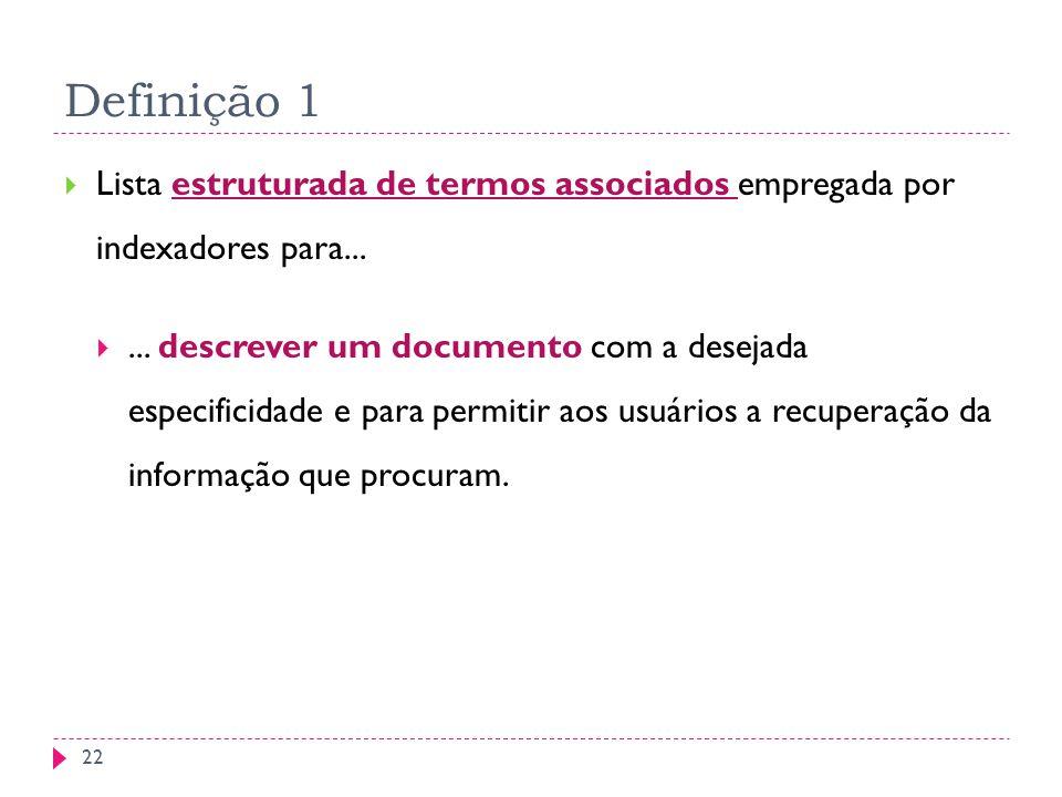 Definição 1 Lista estruturada de termos associados empregada por indexadores para...... descrever um documento com a desejada especificidade e para pe