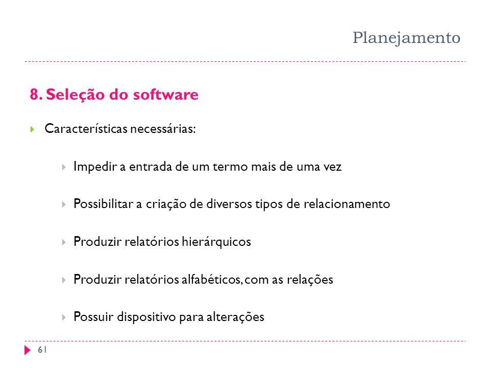 Planejamento 8. Seleção do software Características necessárias: Impedir a entrada de um termo mais de uma vez Possibilitar a criação de diversos tipo