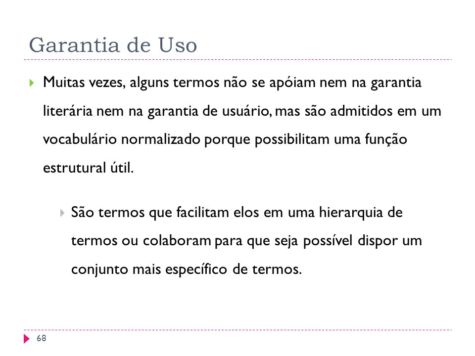 Garantia de Uso Muitas vezes, alguns termos não se apóiam nem na garantia literária nem na garantia de usuário, mas são admitidos em um vocabulário normalizado porque possibilitam uma função estrutural útil.