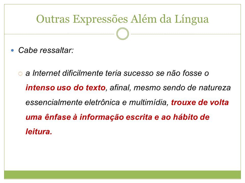 Outras Expressões Além da Língua Cabe ressaltar: a Internet dificilmente teria sucesso se não fosse o intenso uso do texto, afinal, mesmo sendo de nat