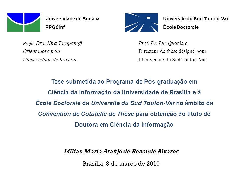 Profa.Dra. Kira Tarapanoff Orientadora pela Universidade de Brasília Prof.