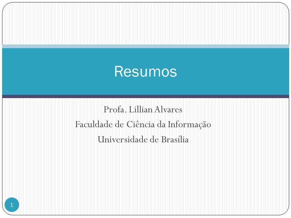 Profa. Lillian Alvares Faculdade de Ciência da Informação Universidade de Brasília 1 Resumos