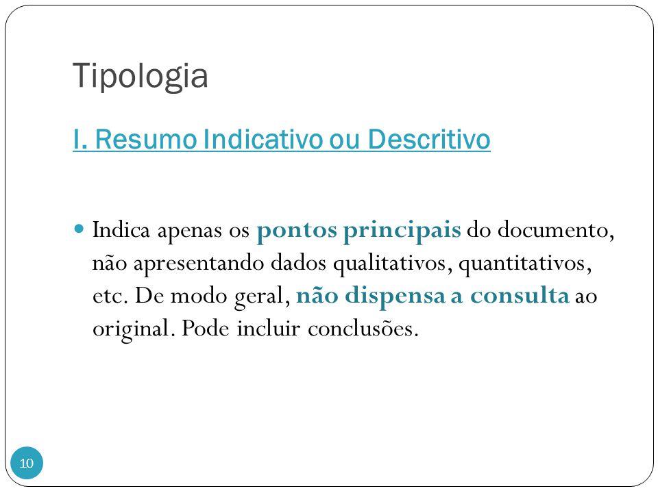Tipologia I. Resumo Indicativo ou Descritivo 10 Indica apenas os pontos principais do documento, não apresentando dados qualitativos, quantitativos, e