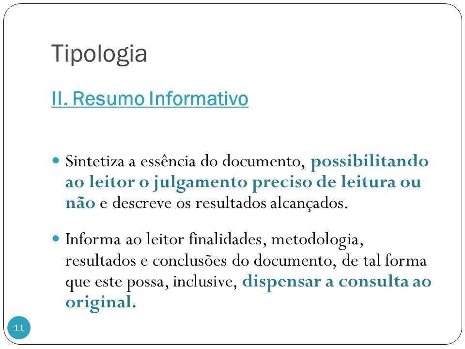 Tipologia II. Resumo Informativo 11 Sintetiza a essência do documento, possibilitando ao leitor o julgamento preciso de leitura ou não e descreve os r
