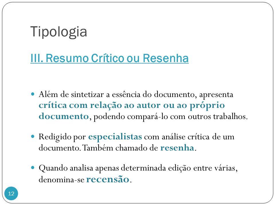 Tipologia III. Resumo Crítico ou Resenha 12 Além de sintetizar a essência do documento, apresenta crítica com relação ao autor ou ao próprio documento