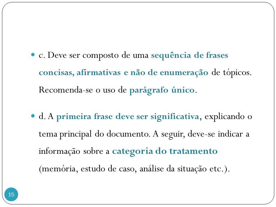 15 c. Deve ser composto de uma sequência de frases concisas, afirmativas e não de enumeração de tópicos. Recomenda-se o uso de parágrafo único. d. A p