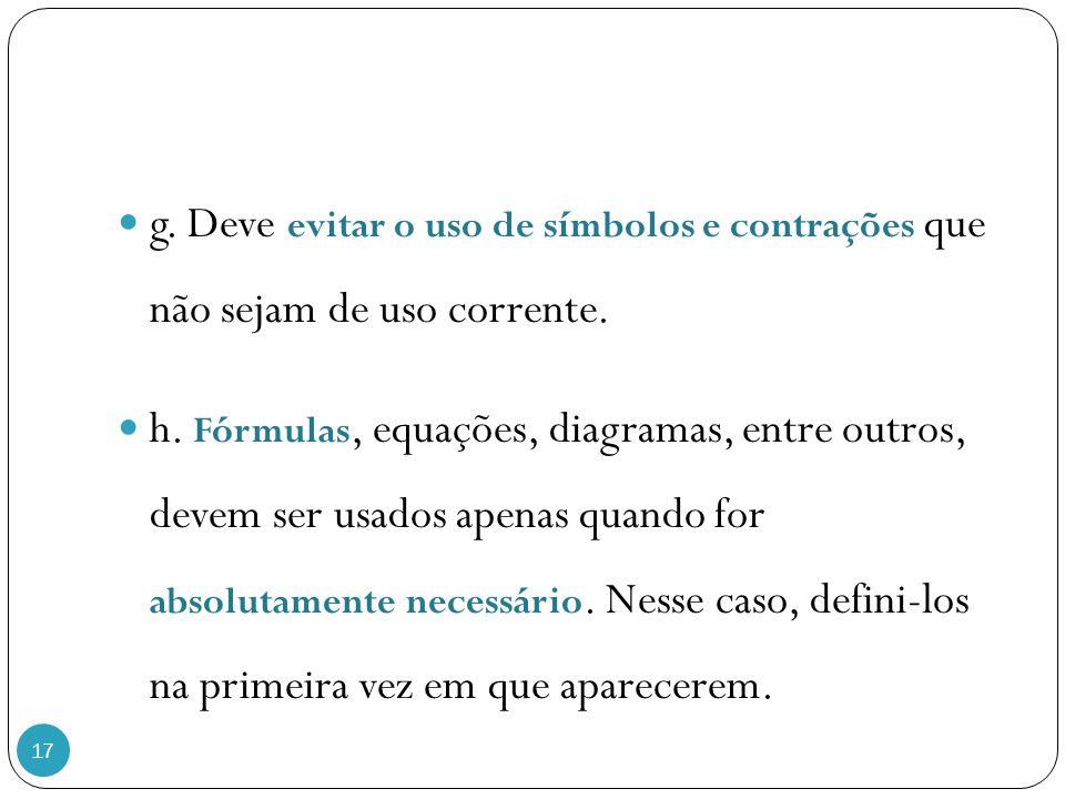 17 g. Deve evitar o uso de símbolos e contrações que não sejam de uso corrente. h. Fórmulas, equações, diagramas, entre outros, devem ser usados apena