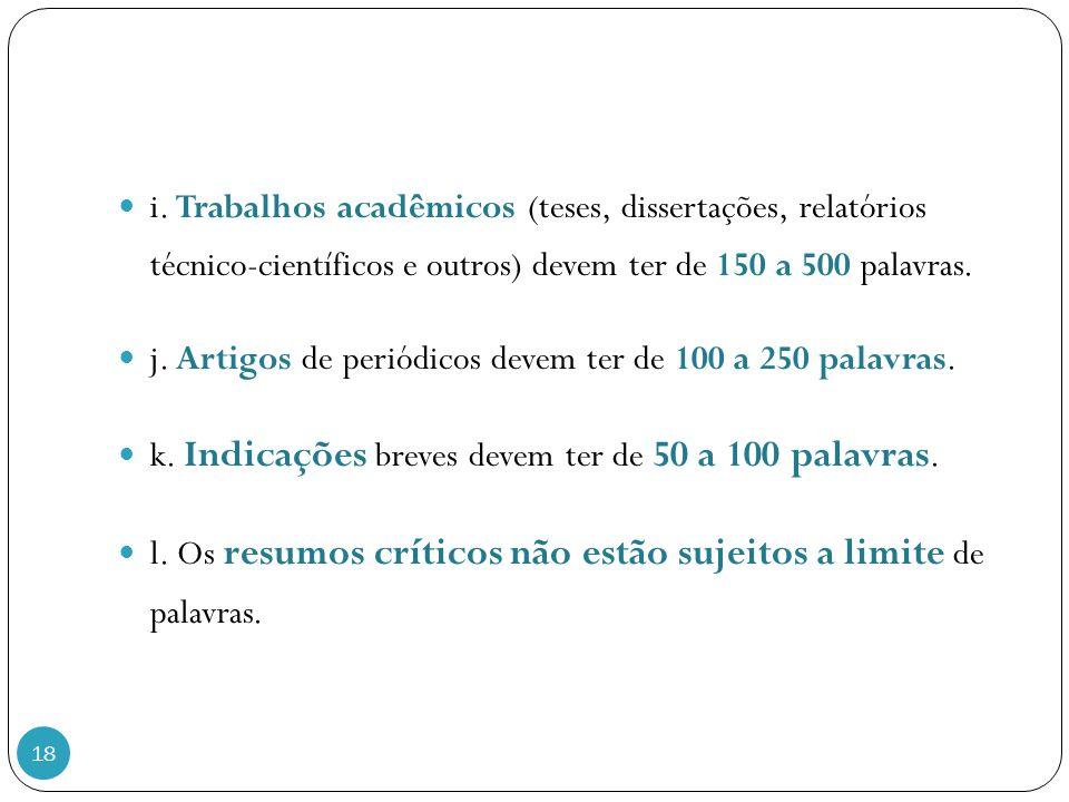 18 i. Trabalhos acadêmicos (teses, dissertações, relatórios técnico-científicos e outros) devem ter de 150 a 500 palavras. j. Artigos de periódicos de