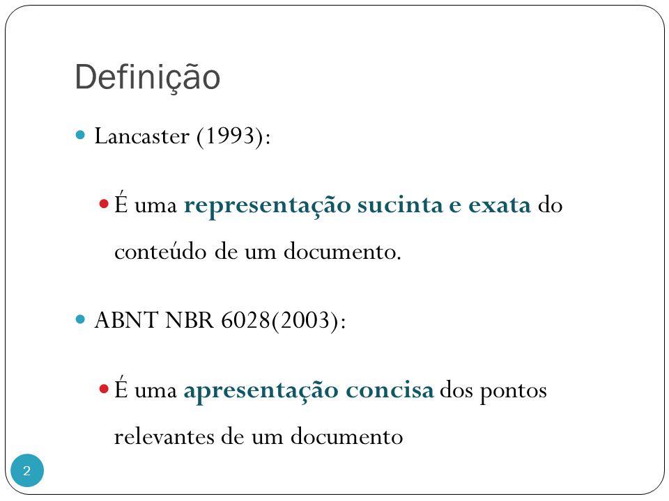 Definição 2 Lancaster (1993): É uma representação sucinta e exata do conteúdo de um documento. ABNT NBR 6028(2003): É uma apresentação concisa dos pon