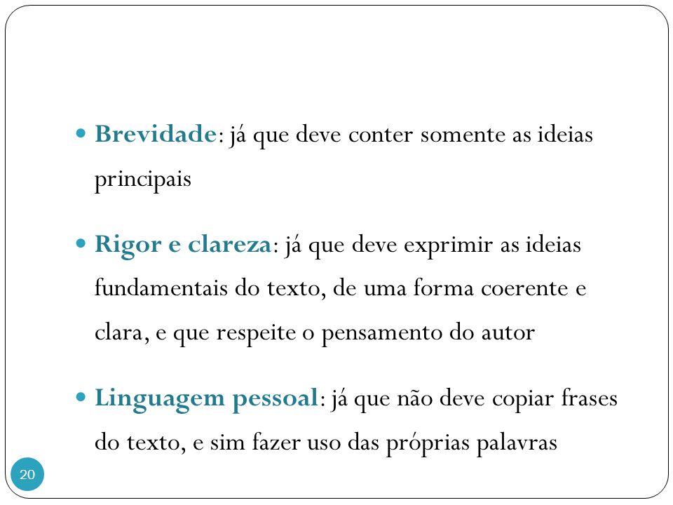 20 Brevidade: já que deve conter somente as ideias principais Rigor e clareza: já que deve exprimir as ideias fundamentais do texto, de uma forma coer