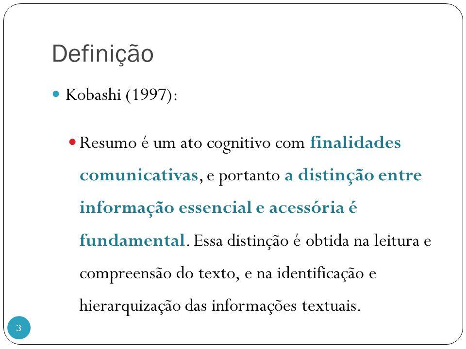 Definição 3 Kobashi (1997): Resumo é um ato cognitivo com finalidades comunicativas, e portanto a distinção entre informação essencial e acessória é f