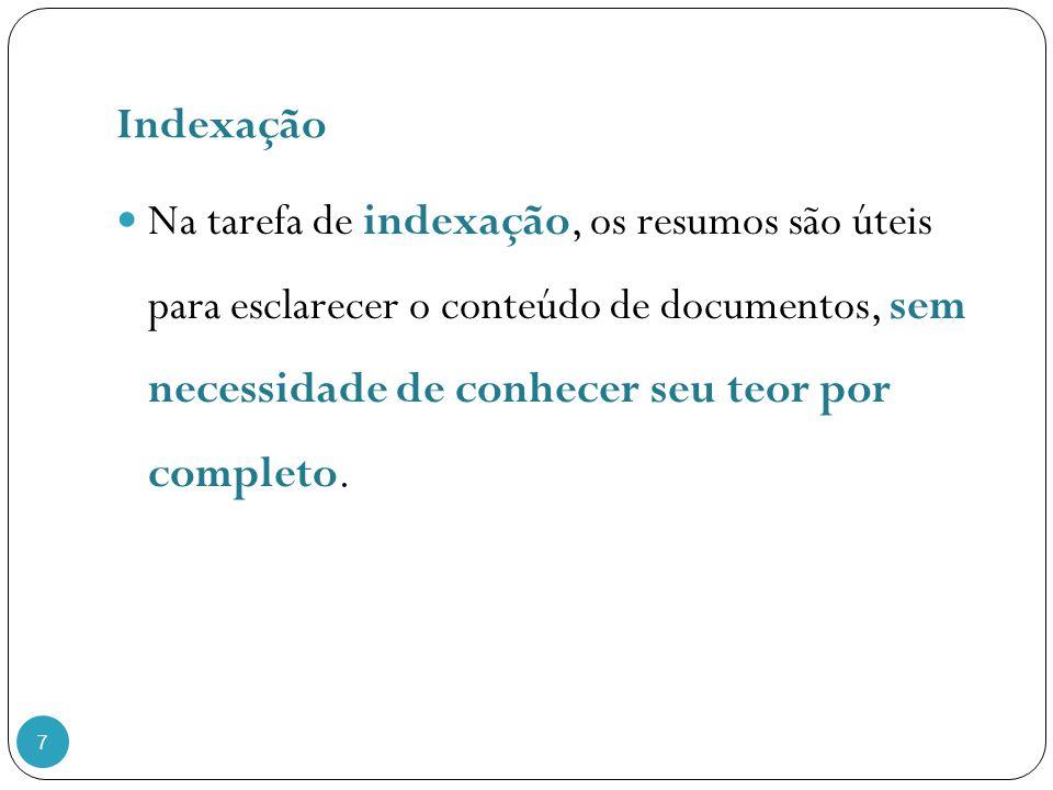 Indexação 7 Na tarefa de indexação, os resumos são úteis para esclarecer o conteúdo de documentos, sem necessidade de conhecer seu teor por completo.