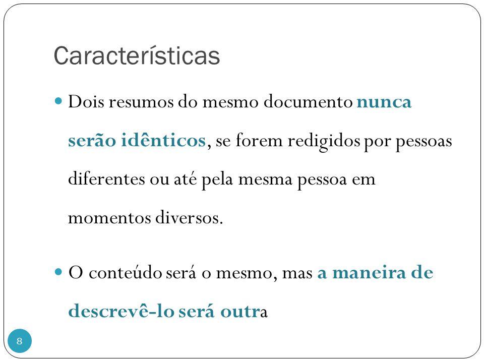 Características 8 Dois resumos do mesmo documento nunca serão idênticos, se forem redigidos por pessoas diferentes ou até pela mesma pessoa em momento