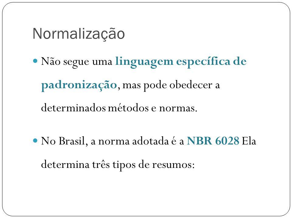 Normalização Não segue uma linguagem específica de padronização, mas pode obedecer a determinados métodos e normas. No Brasil, a norma adotada é a NBR