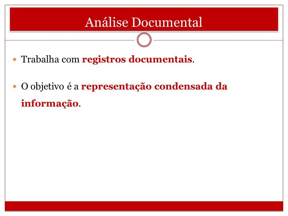 Análise Documental Trabalha com registros documentais. O objetivo é a representação condensada da informação.