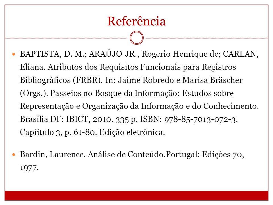 Referência BAPTISTA, D. M.; ARAÚJO JR., Rogerio Henrique de; CARLAN, Eliana. Atributos dos Requisitos Funcionais para Registros Bibliográficos (FRBR).