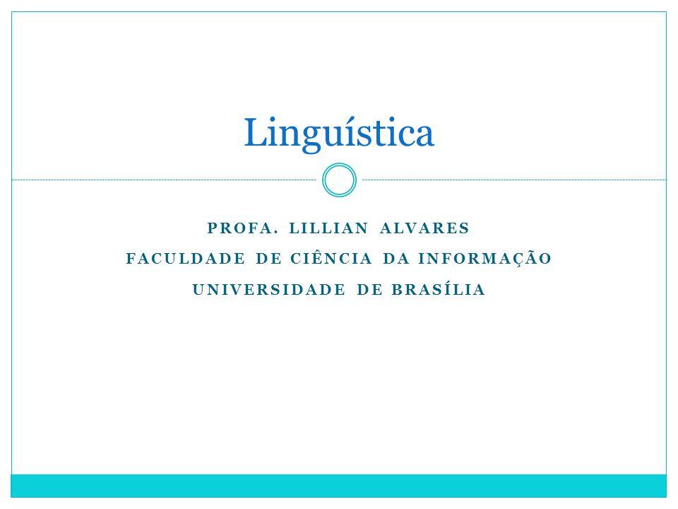 PROFA. LILLIAN ALVARES FACULDADE DE CIÊNCIA DA INFORMAÇÃO UNIVERSIDADE DE BRASÍLIA Linguística