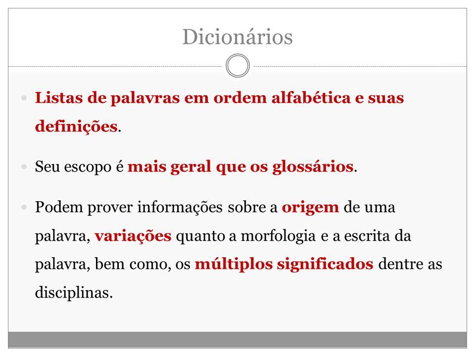 Dicionários Listas de palavras em ordem alfabética e suas definições. Seu escopo é mais geral que os glossários. Podem prover informações sobre a orig