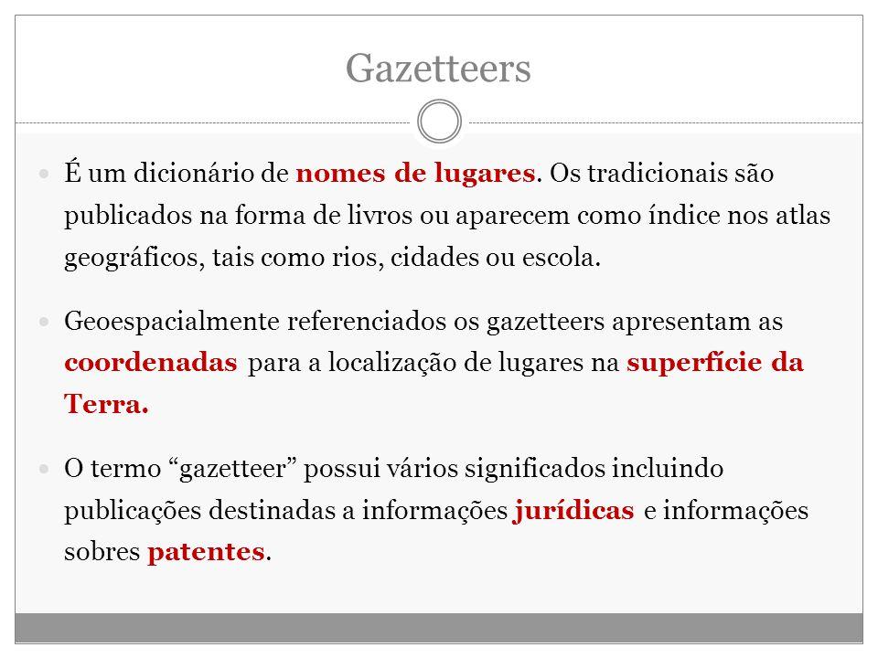 Gazetteers É um dicionário de nomes de lugares. Os tradicionais são publicados na forma de livros ou aparecem como índice nos atlas geográficos, tais