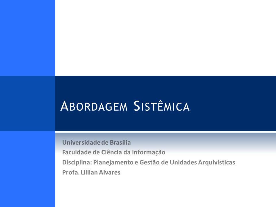 A BORDAGEM S ISTÊMICA Universidade de Brasília Faculdade de Ciência da Informação Disciplina: Planejamento e Gestão de Unidades Arquivísticas Profa.