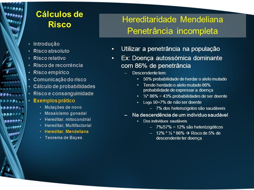 Cálculos de Risco Utilizar a penetrância na população Ex: Doença autossómica dominante com 86% de penetrância –Descendente tem: 50% probabilidade de h