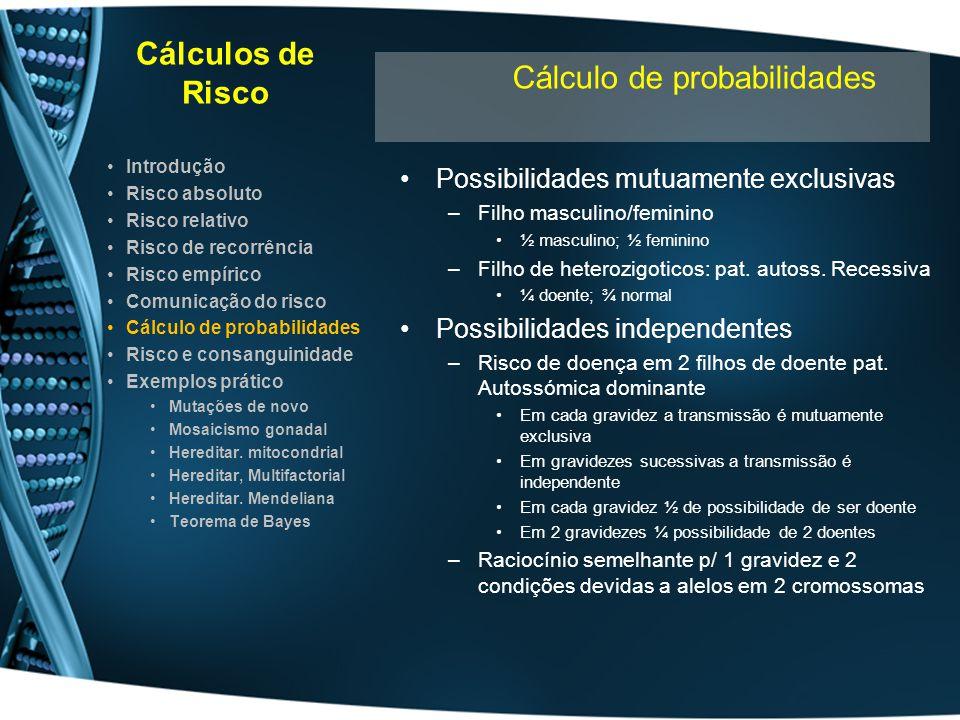 Cálculos de Risco Possibilidades mutuamente exclusivas –Filho masculino/feminino ½ masculino; ½ feminino –Filho de heterozigoticos: pat. autoss. Reces
