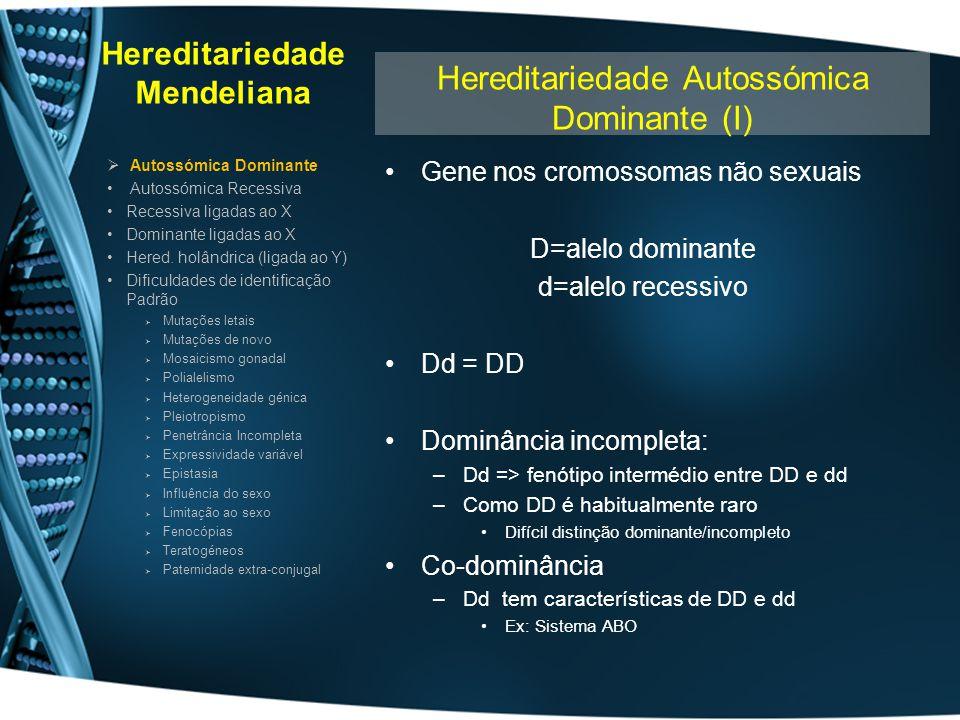 Hereditariedade Mendeliana Gene nos cromossomas não sexuais D=alelo dominante d=alelo recessivo Dd = DD Dominância incompleta: –Dd => fenótipo intermé