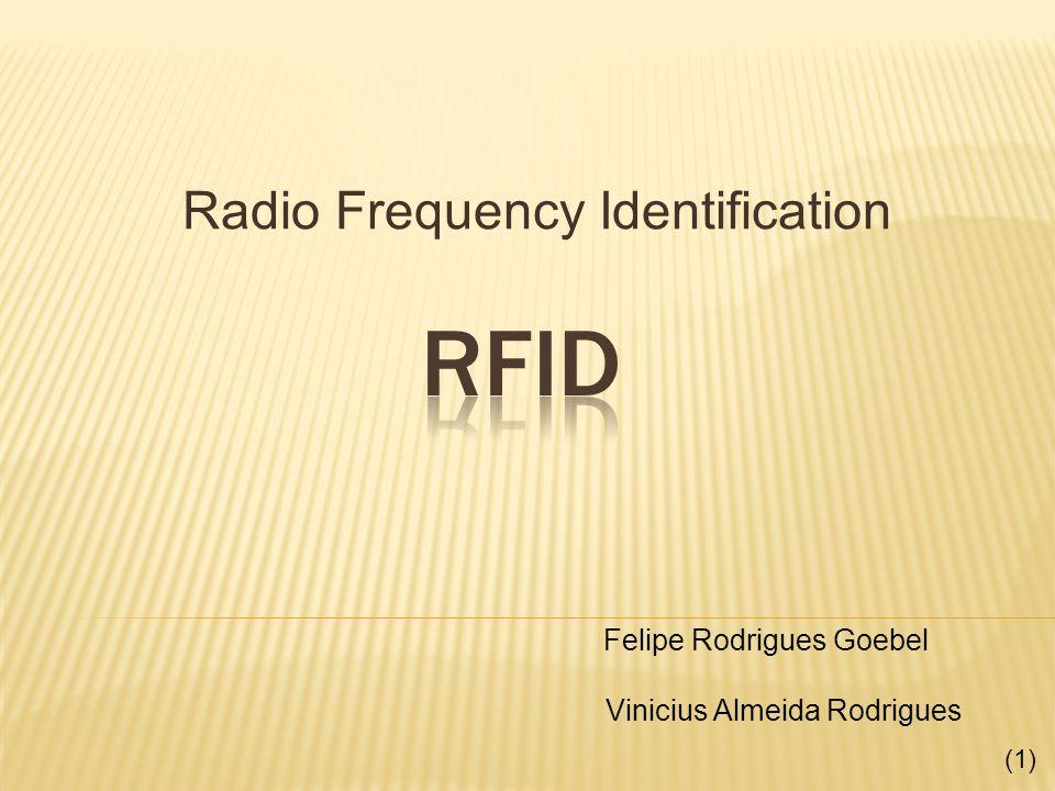Radio Frequency Identification Felipe Rodrigues Goebel Vinicius Almeida Rodrigues (1)