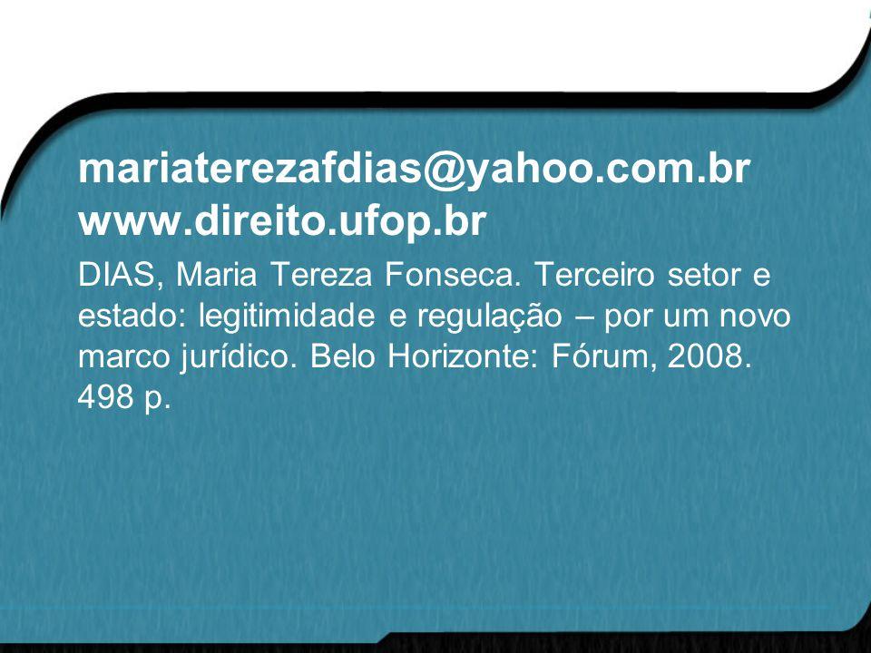 Obrigada. mariaterezafdias@yahoo.com.br www.direito.ufop.br DIAS, Maria Tereza Fonseca.