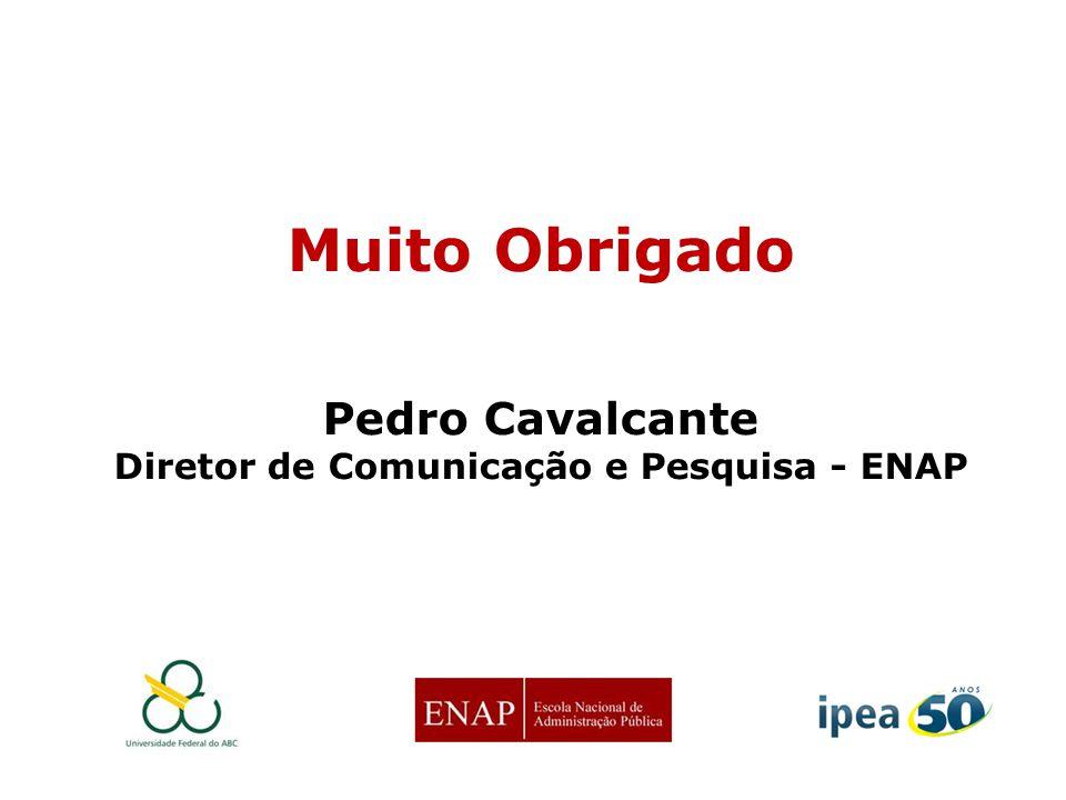 Muito Obrigado Pedro Cavalcante Diretor de Comunicação e Pesquisa - ENAP