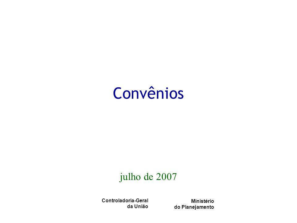 Controladoria-Geral da União Ministério do Planejamento Convênios julho de 2007